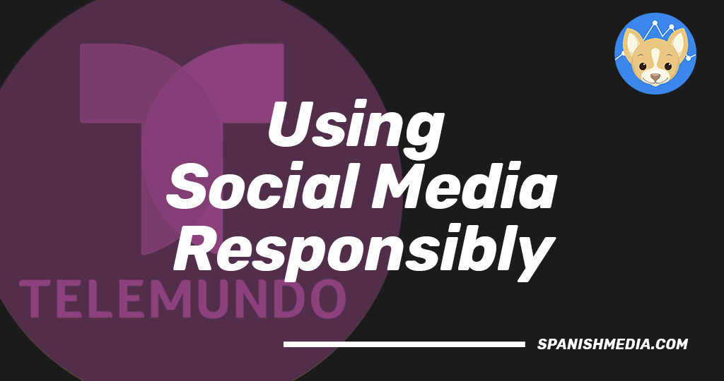 Using Hispanic Social Media Responsibly